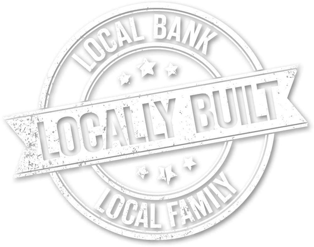 Local Bank, Local Family, Locally Built